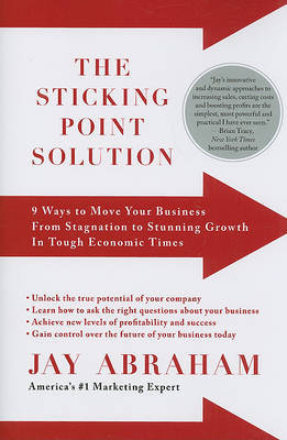 The Sticking Point Solution: 9 Ways to Move Your Business from Stagnation to Stunning Growth in Tough Economic Times by Jay Abraham image