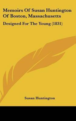 Memoirs Of Susan Huntington Of Boston, Massachusetts: Designed For The Young (1831) by Susan Huntington image
