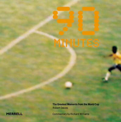 90 Minutes: The Greatest Moments from the World Cup by Robert Davies
