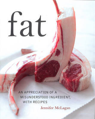 Fat: An Appreciation of a Misunderstood Ingredient with Recipes by Jennifer McLagan image