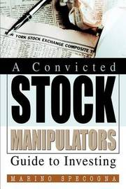 A Convicted Stock Manipulators Guide to Investing by Marino Specogna image