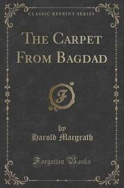 The Carpet from Bagdad (Classic Reprint) by Harold Macgrath
