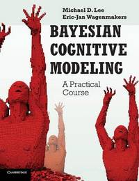Bayesian Cognitive Modeling by Michael D Lee