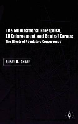 The Multinational Enterprise, EU Enlargement and Central Europe by Y. Akbar