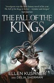 The Fall of the Kings by Ellen Kushner