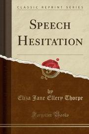 Speech Hesitation (Classic Reprint) by Eliza Jane Ellery Thorpe