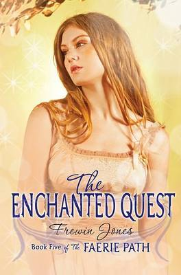 Faerie Path #5: The Enchanted Quest by Frewin Jones
