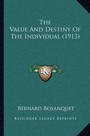 The Value and Destiny of the Individual (1913) by Bernard Bosanquet