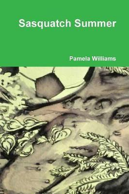 Sasquatch Summer by Pamela Williams