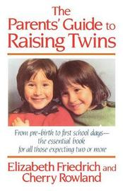 The Parent's Guide to Raising Twins by Elizabeth Friedrich