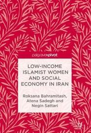 Low-Income Islamist Women and Social Economy in Iran by Roksana Bahramitash