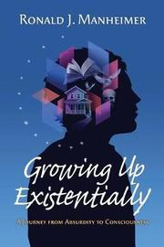 Growing Up Existentially by Ronald J. Manheimer