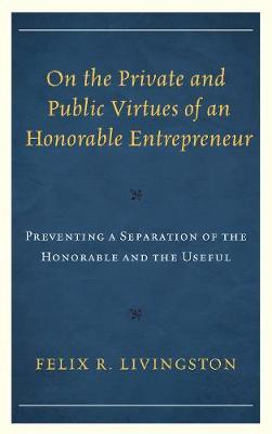 On the Private and Public Virtues of an Honorable Entrepreneur by Felix R. Livingston