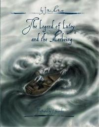 The Legend of Lutey and the Merbeing by J R Poulter