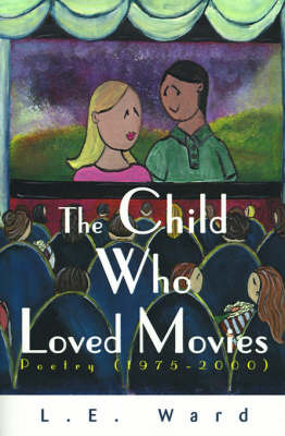 The Child Who Loved Movies: Poetry (1975-2000) by L. E. Ward image
