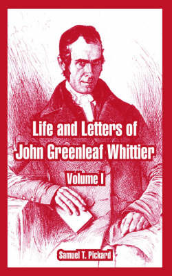 Life and Letters of John Greenleaf Whittier: Volume I by Samuel T Pickard image