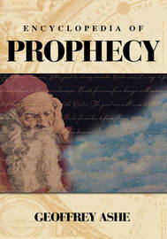 Encyclopedia of Prophecy by Geoffrey Ashe