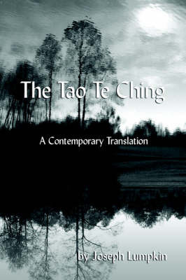 The Tao Te Ching, A Contemporary Translation by Joseph B Lumpkin