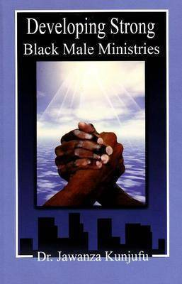 Developing Strong Black Male Ministries by Jawanza Kunjufu