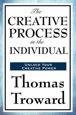 The Creative Process in the Individual by Thomas Troward
