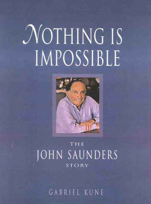 Nothing is Impossible: the John Saunders Story: The John Saunders Story by Gabriel Kune