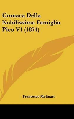 Cronaca Della Nobilissima Famiglia Pico V1 (1874) by Francesco Molinari