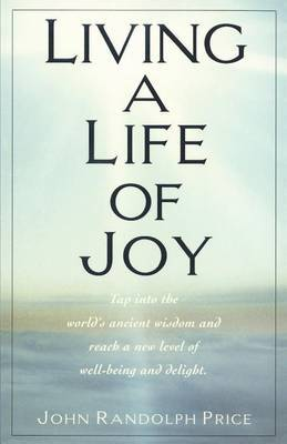 Living a Life of Joy by John Randolph Price image