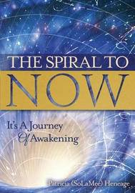 The Spiral to Now by Patricia (Solamee) Heneage