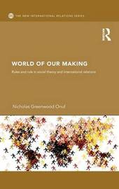 World of Our Making by Nicholas Onuf