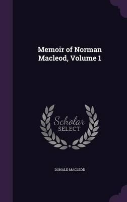 Memoir of Norman MacLeod, Volume 1 by Donald MacLeod image
