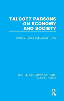 Talcott Parsons on Economy and Society by Bryan S Turner