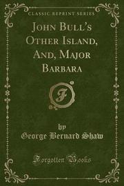 John Bull's Other Island, And, Major Barbara (Classic Reprint) by George Bernard Shaw