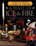 A Feast of Ice and Fire: The Official Companion Cookbook to a Game of Thrones by Chelsea Monroe-Cassel