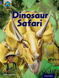 Project X Origins: Purple Book Band, Oxford Level 8: Habitat: Dinosaur Safari by Claire Llewellyn