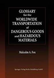 Glossary for the Worldwide Transportation of Dangerous Goods and Hazardous Materials by Malcolm A. Fox
