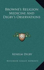 Browne's Religion Medicine and Digby's Observations by Kenelm Digby, Sir