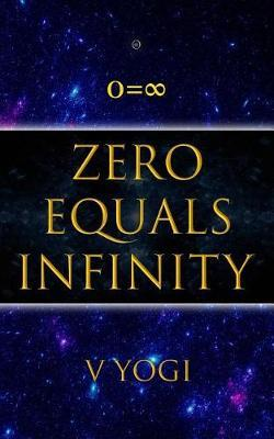 Zero Equals Infinity by V Yogi
