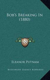 Bob's Breaking in (1880) by Eleanor Putnam