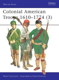 Colonial American Troops 1610-1774: Pt. 3 by Rene Chartrand