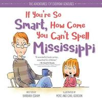 If You're So Smart, How Come You Can't Spell Mississippi by Barbara Esham