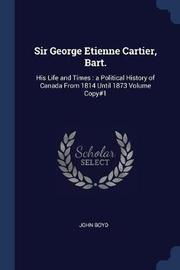Sir George Etienne Cartier, Bart. by John Boyd