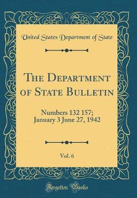 The Department of State Bulletin, Vol. 6 by United States Department of State