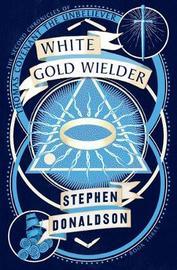 White Gold Wielder by Stephen Donaldson