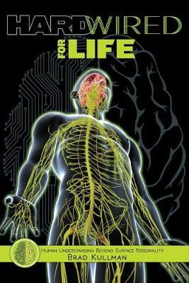 Hardwired for Life by Brad Kullman