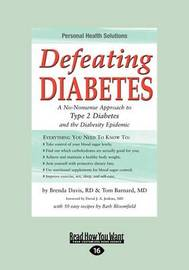 Defeating Diabetes: A No-Nonsense Approach to Type 2 Diabetes and the Diabesity Epidemic by Barnard Tom