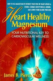 Heart Healthy Magnesium: Your Nutritional Key to Cardiovascular Wellness by James Pierce image