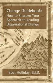 Change Guidebook by Scot B Holliday Ed D