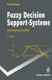 Fuzzy Decision Support-Systeme: Entscheiden Bei Unscharfe by Heinrich Rommelfanger