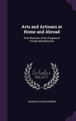 Arts and Artisans at Home and Abroad by Jelinger Cookson Symons image