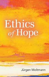 Ethics of Hope by Jurgen Moltmann image